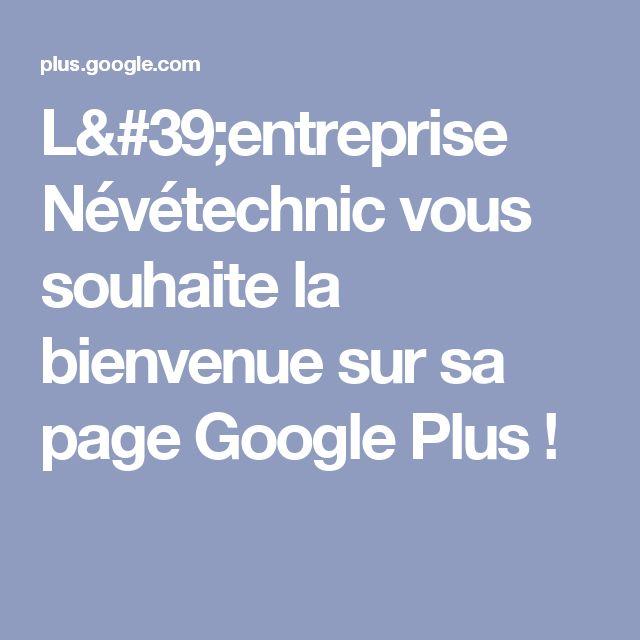 L'entreprise Névétechnic vous souhaite la bienvenue sur sa page Google Plus !