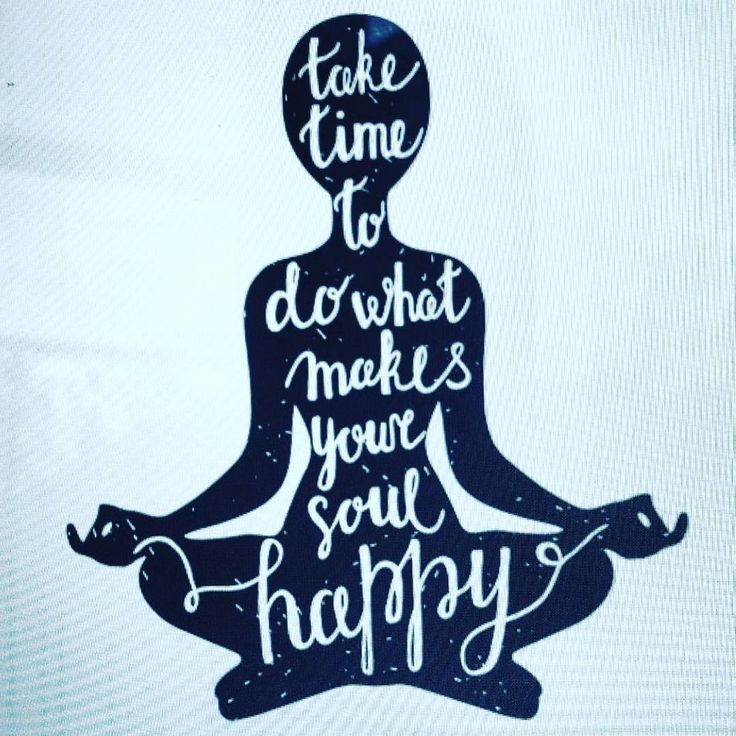 Yoga Soul Blog The Everday Life Of A: Take Time To Do What Makes Your Soul Happy! Daily