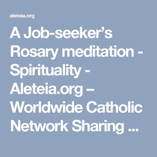 A Job-seeker's Rosary meditation - Spirituality - Aleteia.org – Worldwide Catholic Network Sharing Faith Resources for those seeking Truth – Aleteia.org