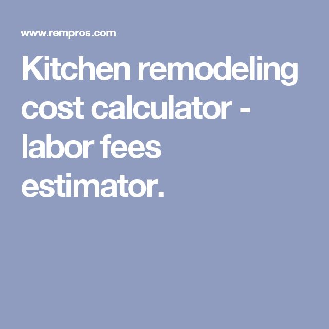 Kitchen Remodeling Cost Calculator   Labor Fees Estimator. | Project  Estimating | Pinterest | Remodeling Costs, Calculator And Labour