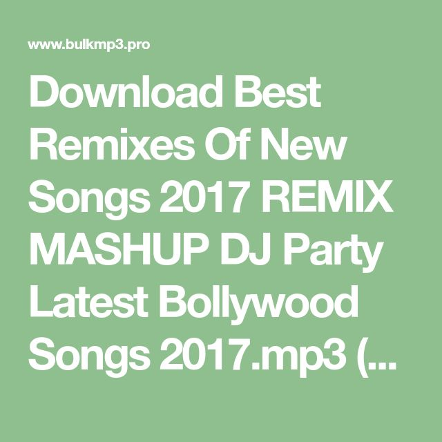 Download Best Remixes Of New Songs 2017 REMIX MASHUP DJ Party Latest Bollywood Songs 2017.mp3 (MUSIC ID: F6601703) » Free Mp3 Music Download - BulkMp3.pro