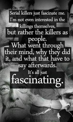 Lo que me llama es que jamas haria algo asi, o daño a alguien. Y me llena de curiosidad lo desconocido, que pasa por sus mentes, que es lo que no les crea apatia y amor. Y a la vez me horroriza pensar que andan por ahi.