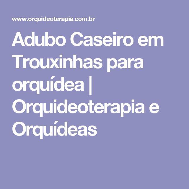 Adubo Caseiro em Trouxinhas para orquídea   Orquideoterapia e Orquídeas