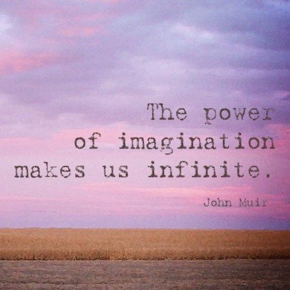 -John Muir... repinned by http://www.tools-for-abundance.com/imagination.html