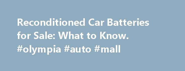 Reconditioned Car Batteries for Sale: What to Know. #olympia #auto #mall http://auto-car.nef2.com/reconditioned-car-batteries-for-sale-what-to-know-olympia-auto-mall/  #auto batteries # Reconditioned Car Batteries for Sale: What to Know Reconditioned car batteries for sale can be a viable option if you need a battery for a low price. Many people who have used batteries and get a new one then need to find a car battery recycling option. One of their options is to sell their battery to an auto…
