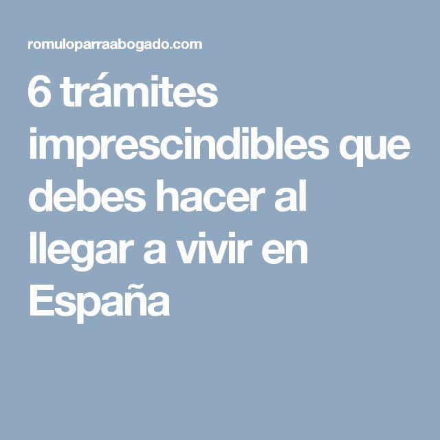 6 trámites imprescindibles que debes hacer al llegar a vivir en España