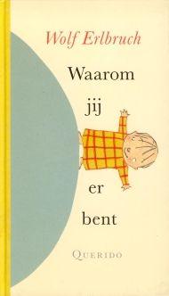 Waarom jij er bent || Wolf Erlbruch || Amsterdam : Querido ISBN 90-451-0139-4