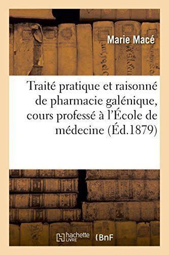 Traité pratique et raisonné de pharmacie galénique, cours professé à l'École de médecine: et de pharmacie de Rennes