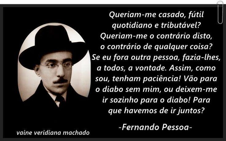 """Fernando Pessoa me representa: """"Vão para o diabo sem mim, ou deixem-ir para o diabo sozinho!"""""""