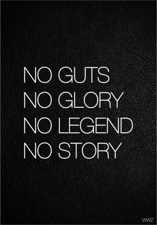 #QUOTES #INSPIRATION NO GUTS NO GLORY                                                                                                                                                     More