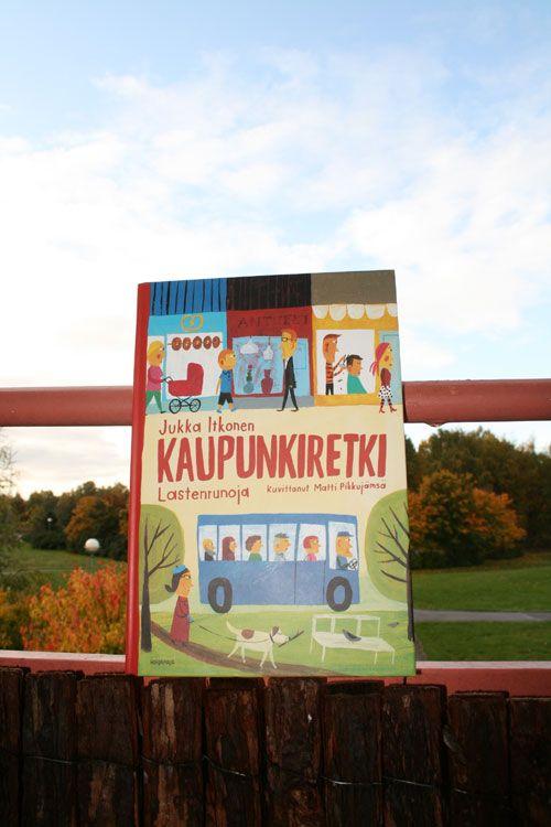 Jukka Itkonen: Kaupunkiretki. Lastenrunoja. Kuvitus: Matti Pikkujämsä Kirjapaja, 2011 Me olemme viime viikolla huristelleet kaupunkiin...