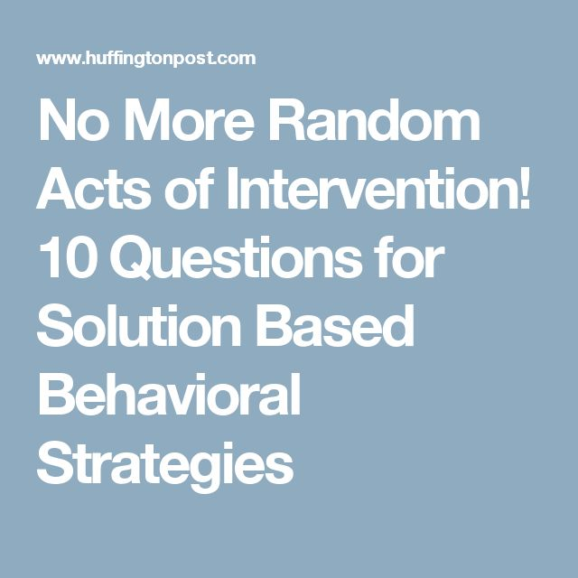 No More Random Acts of Intervention! 10 Questions for Solution Based Behavioral Strategies