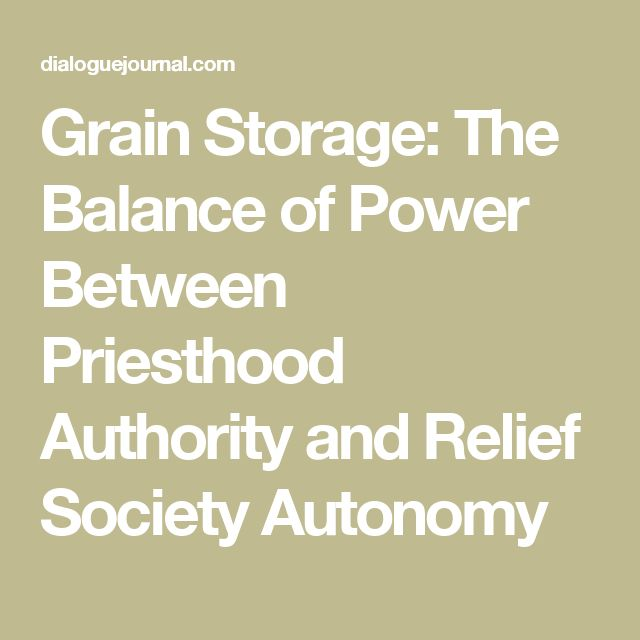 Grain Storage:  The Balance of Power  Between Priesthood Authority  and Relief Society Autonomy