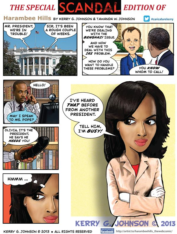 The Scandal (ABC TV Show) edition of the webcomic Harambee Hills on Gocomics.com. The President reaches out to Olivia Pope.