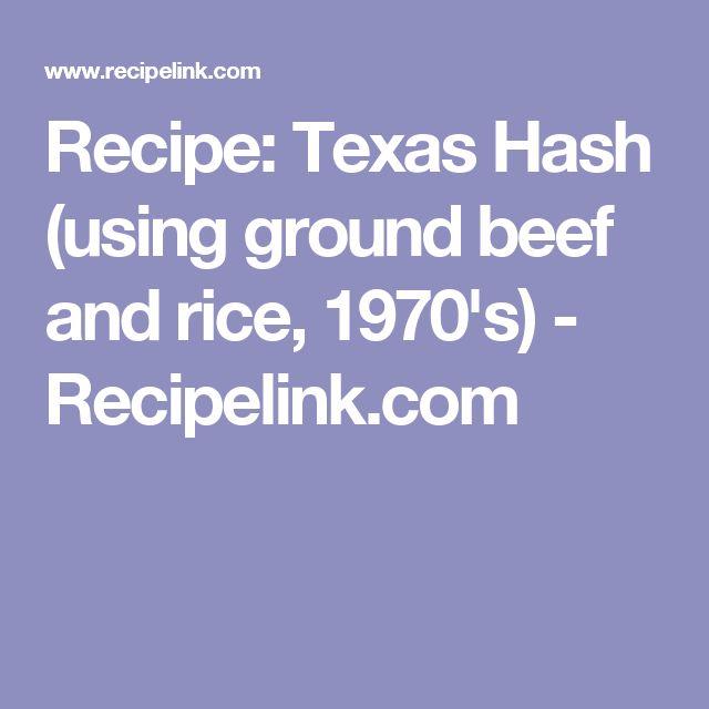 Recipe: Texas Hash (using ground beef and rice, 1970's) - Recipelink.com