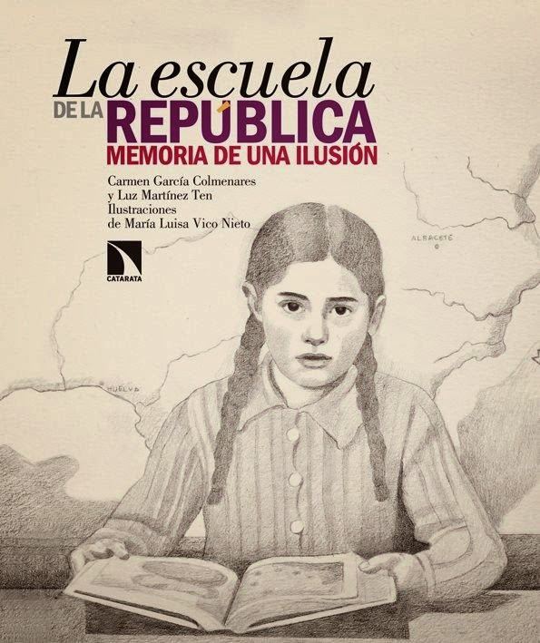 La escuela de la república : memoria de una ilusión / Carmen García Colmenares, Luz Martínez Ten ; ilustraciones de María Luisa Vico Nieto