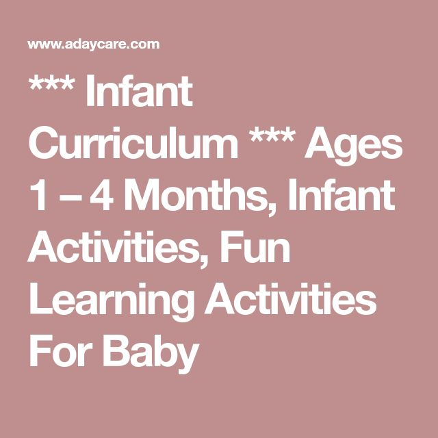 *** Infant Curriculum *** Ages 1 – 4 Months, Infant Activities, Fun Learning Activities For Baby