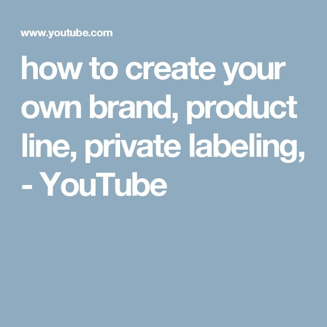 how to create your own brand,  product line, private labeling, - YouTube