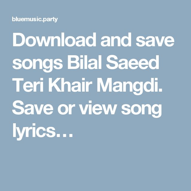 Download and save songs Bilal Saeed Teri Khair Mangdi. Save or view song lyrics…