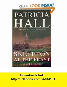 Skeleton at the Feast (Yorkshire) (9780312282080) Patricia Hall , ISBN-10: 0312282087  , ISBN-13: 978-0312282080 ,  , tutorials , pdf , ebook , torrent , downloads , rapidshare , filesonic , hotfile , megaupload , fileserve