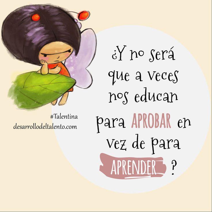 """#Talentina """"¿Y no será que a veces nos educan para APROBAR en vez para APRENDER? #educación #aprendizaje"""