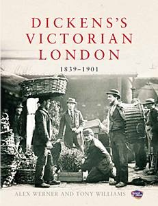 Dickens's Victorian London, written by curator Alex Werner, showcases the Museum of London's captivating collection of 19th century photography