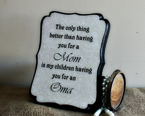 Only thing better than having you as my MOM - Mothers Day Gift - Mom Birthday Present - Custom Grandmother Sign - Gift for Grandma