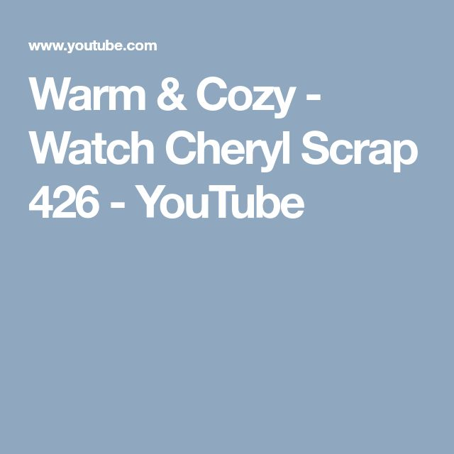 Warm & Cozy - Watch Cheryl Scrap 426 - YouTube
