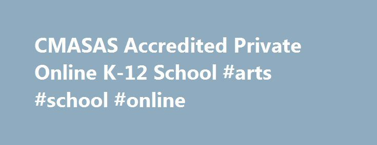 CMASAS Accredited Private Online K-12 School #arts #school #online http://virginia.nef2.com/cmasas-accredited-private-online-k-12-school-arts-school-online/  # Rachel – Current CMASAS Student Having gone to Christa McAuliffe School of Arts and Sciences before, I know that they're really good about helping the students and caring for their educational needs. But after two years at that. delightful place, this amazes me. At my other online school, you weren't even allowed to skip a lab if you…