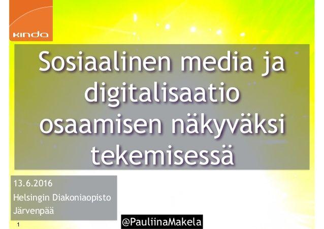 @PauliinaMakela1 13.6.2016 Helsingin Diakoniaopisto Järvenpää Sosiaalinen media…