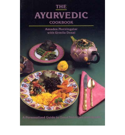 The Ayurvedic Cook Book: A Personalized Guide to Good Nutrition and Health : Paperback : Amadea Morningstar, Urmila Desai : 9780914955061
