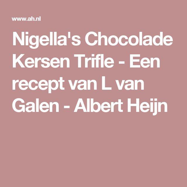 Nigella's Chocolade Kersen Trifle - Een recept van L van Galen - Albert Heijn