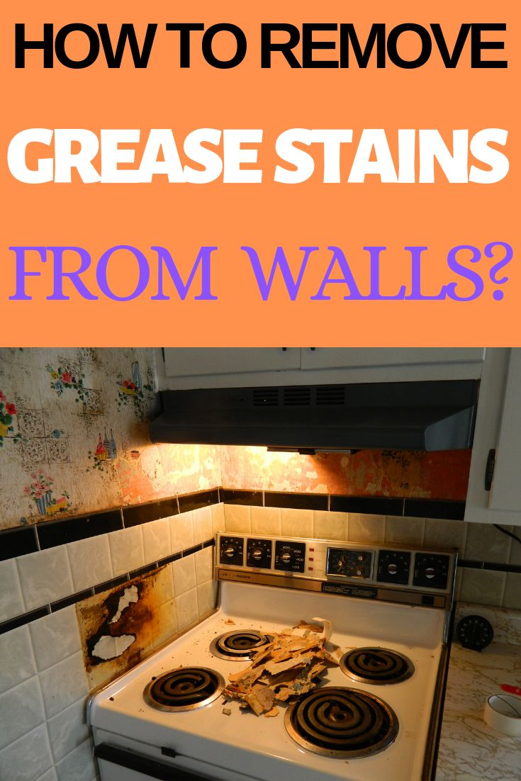 How To Remove Grease Stains From Walls Kitchen Remove Grease Stain Cleaning Walls Grease Stains