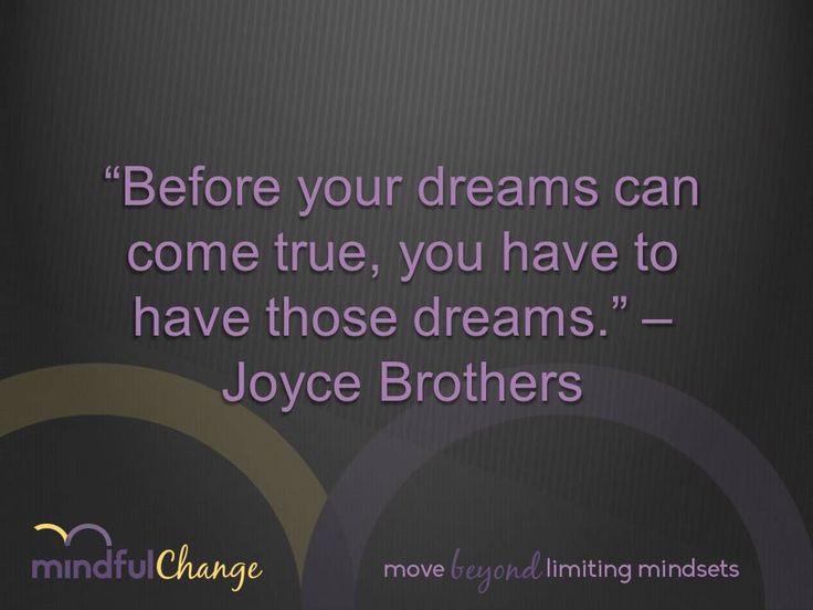 Dream big and dream often.