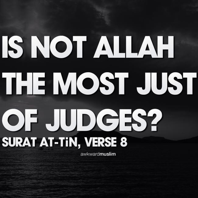 Without fear or favor, He is the Best Judge, Allah az zawajal. Alhamdulillah, Allah u akbar