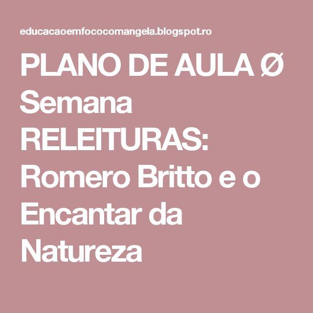 PLANO DE AULA Ø Semana RELEITURAS: Romero Britto e o Encantar da Natureza