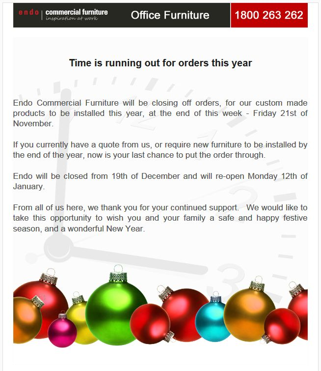 It's that time of the year again! This Friday, Endo Office Furniture will be closing off orders for custom made product to be delivered and installed before Christmas.