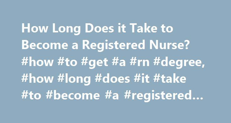 How Long Does it Take to Become a Registered Nurse? #how #to #get #a #rn #degree, #how #long #does #it #take #to #become #a #registered #nurse http://game.nef2.com/how-long-does-it-take-to-become-a-registered-nurse-how-to-get-a-rn-degree-how-long-does-it-take-to-become-a-registered-nurse/  # How Long Does IT Take to Become a Registered Nurse? Essential Information The timeline for becoming a registered nurse (RN) varies according to what type of formal education program an individual…