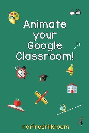 Animate Google Classroom! – Be your best teacher!
