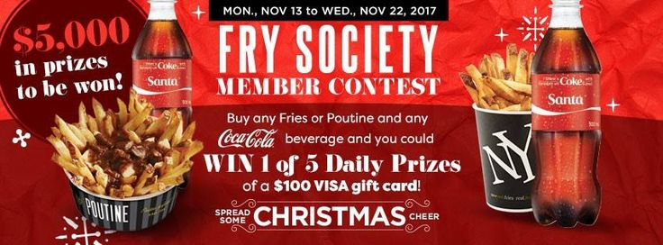 Something huge is coming down the chimney this week, and it's not the big guy in red! Are you ready to spread some Christmas cheer?  From November 13 until November 22, #FrySociety members who buy any fries or poutine and a Coca-Cola beverage will automatically be entered for a chance to win 1 of 5 $100 Visa Prepaid Gift Cards each day!