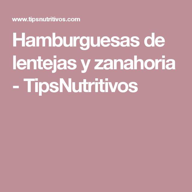 Hamburguesas de lentejas y zanahoria - TipsNutritivos