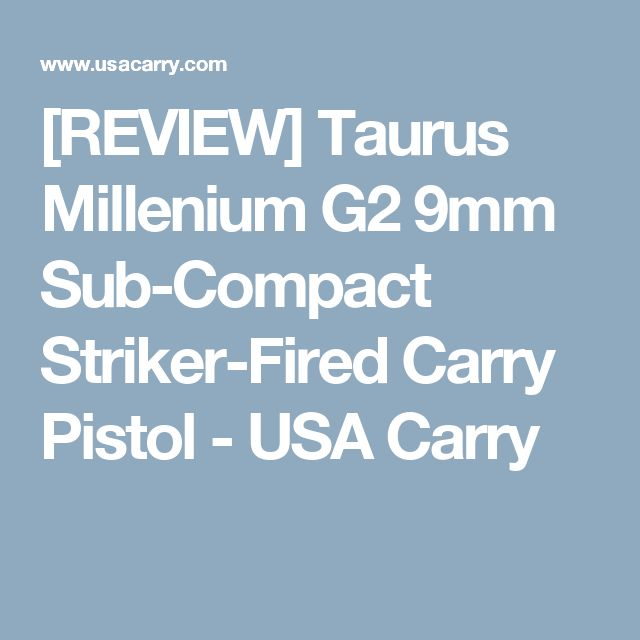 [REVIEW] Taurus Millenium G2 9mm Sub-Compact Striker-Fired Carry Pistol - USA Carry
