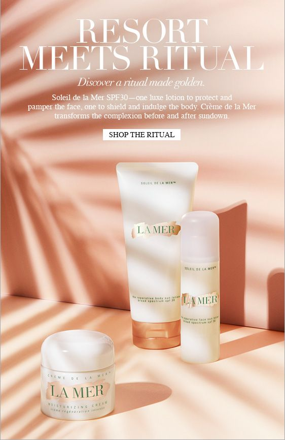 RESORT MEETS RITUAL Discover a ritual made golden. Soleil de la Mer SPF30—one luxe lotion to protect and pamper the face, one to shield and indulge the body. Crème de la Mer transforms the complexion before and after sundown. SHOP THE RITUAL