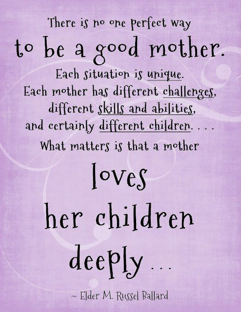 """There is no one perfect way to be a good mother. Each"