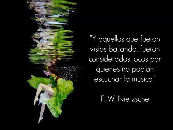 ... Friedrich Nietzsche. Y aquellos que fueron vistos bailando, fueron considerados locos por quienes no podían escuchar la música.