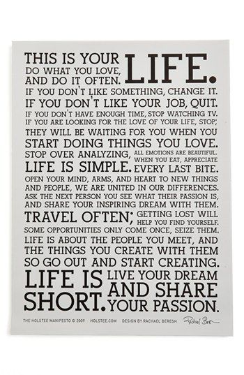 Do what you love, and do it often! If you don't like something, CHANGE it! Life is SHORT! Live your dream and share your passion!!