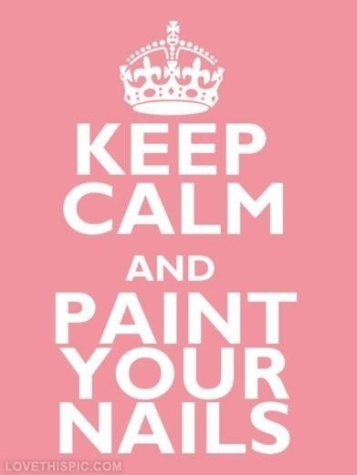 Keep Calm And Paint Your Nails Quotes Quote Nails Girl