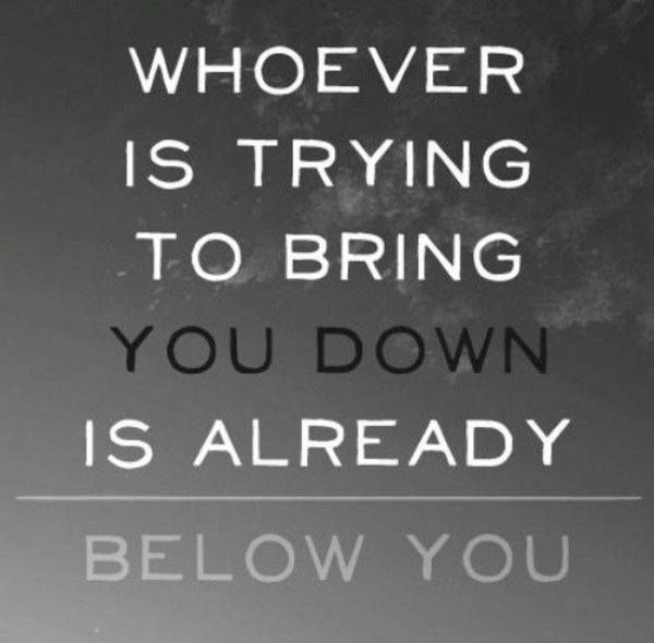 #Truth.. Always remember that when someone pulls you down, it only means one thing -- you're above them.