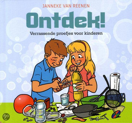 Ontdek! : verrassende proefjes voor kinderen 2014 J Wetenschap en Techniek Natuurkunde Experimenten
