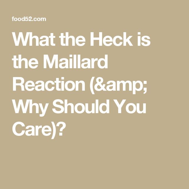 What the Heck is the Maillard Reaction (& Why Should You Care)?